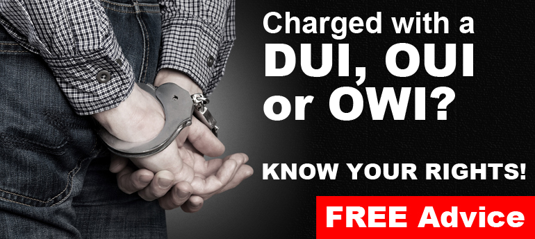 Charged with a DUI, OUI or OWI? Know your rights, get free advice today!